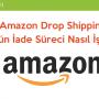 Amazon Dropshipping İade Süreci Nasıl İşler?